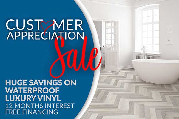 Customer Apperciation Sale - Huge Savings on waterproof luxury vinyl - 12 Months Interest Free Financing
